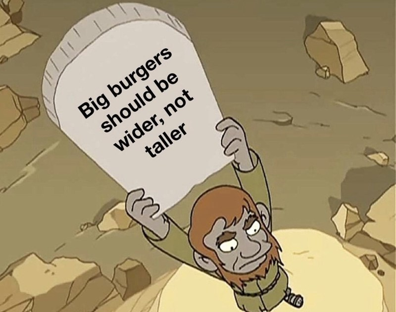Cartoon - Big burgers should be wider, not taller