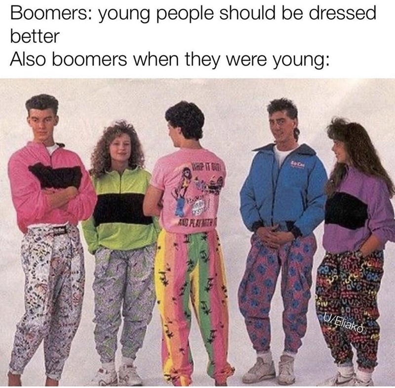Clothing - Boomers: young people should be dressed better Also boomers when they were young: AS FRAT O/Eliako