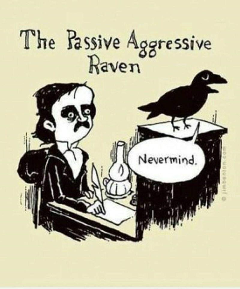 Text - The Passive Aggressive Raven Nevermind. o jimbenton