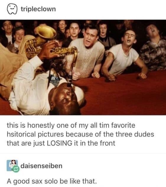 People - tripleclown this is honestly one of my all tim favorite hsitorical pictures because of the three dudes that are just LOSING it in the front daisenseiben A good sax solo be like that.