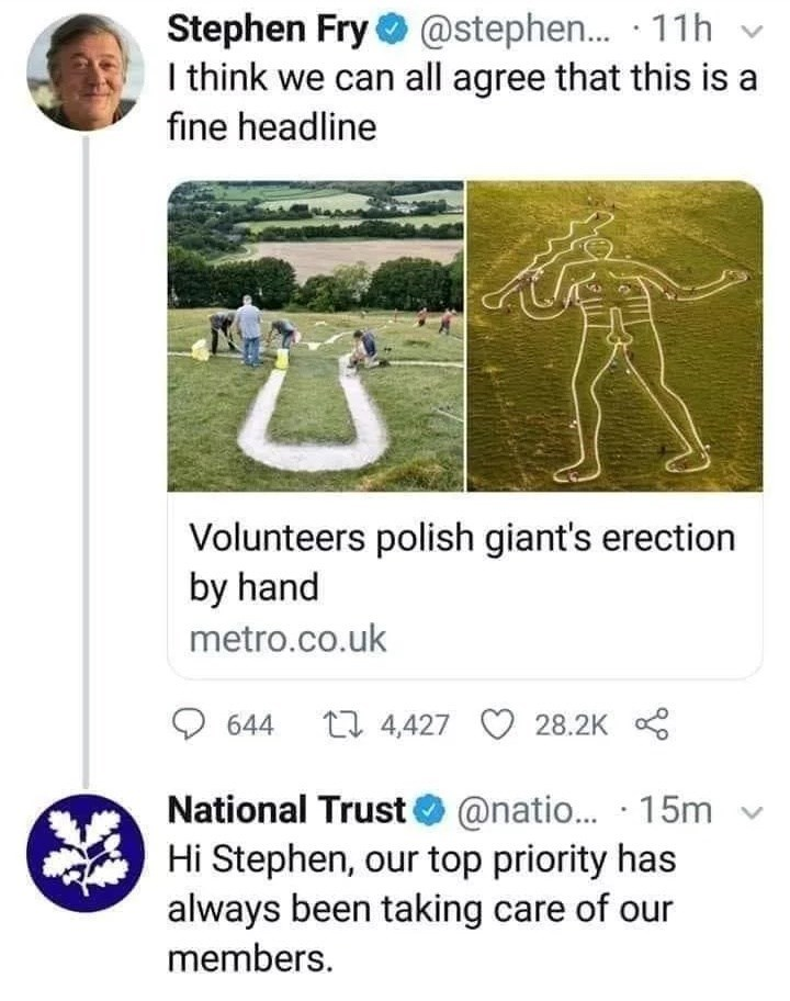 Organism - Stephen Fry O @stephen.. · 11h v I think we can all agree that this is a fine headline Volunteers polish giant's erection by hand metro.co.uk 644 17 4,427 28.2K 8 National Trust O @natio.. · 15m v Hi Stephen, our top priority has always been taking care of our members.