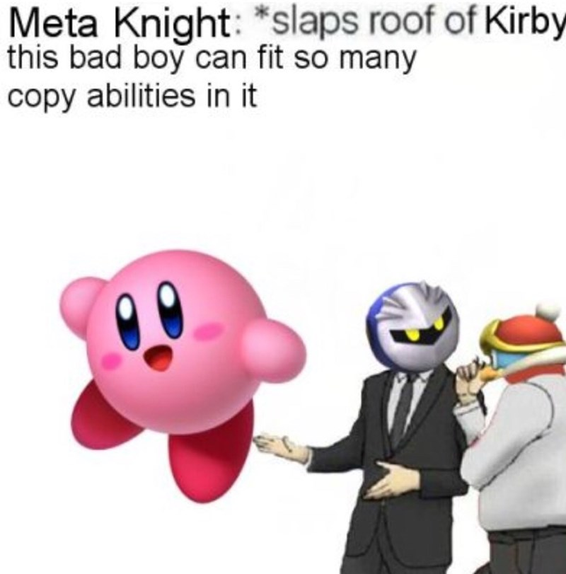 Cartoon - Meta Knight: *slaps roof of Kirby this bad boy can fit so many copy abilities in it