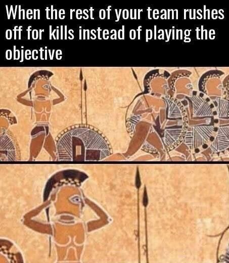 Text - When the rest of your team rushes off for kills instead of playing the objective