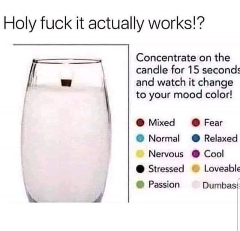 Product - Holy fuck it actually works!? Concentrate on the candle for 15 seconds and watch it change to your mood color! Mixed Fear Normal O Relaxed Nervous Cool Stressed Loveable Passion Dumbass