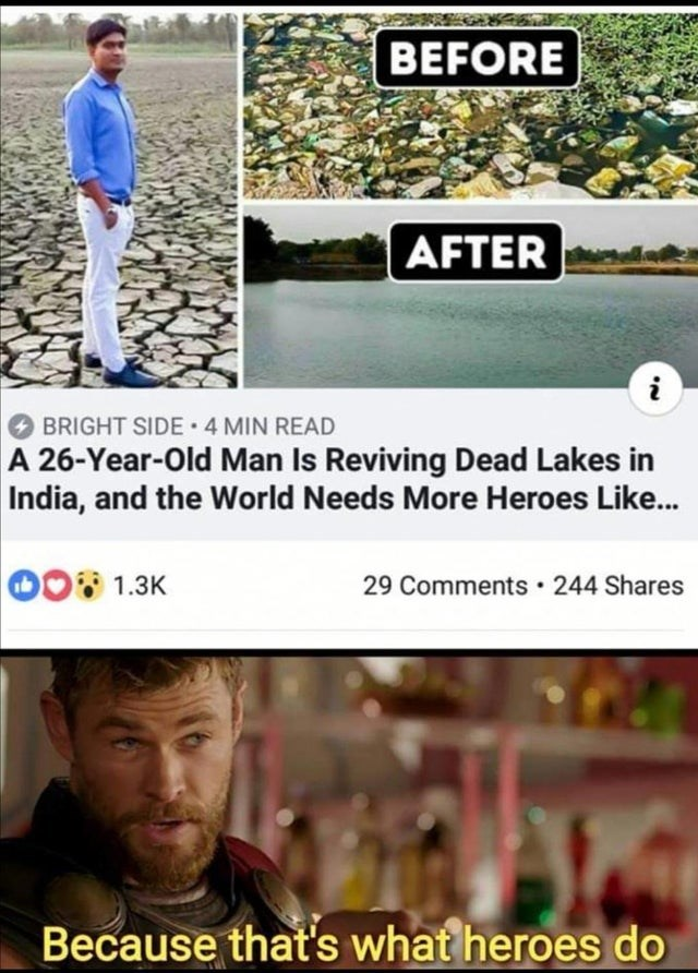 Font - BEFORE AFTER i O BRIGHT SIDE 4 MIN READ A 26-Year-Old Man Is Reviving Dead Lakes in India, and the World Needs More Heroes Like.. 00 1.3K 29 Comments · 244 Shares Because that's what heroes do