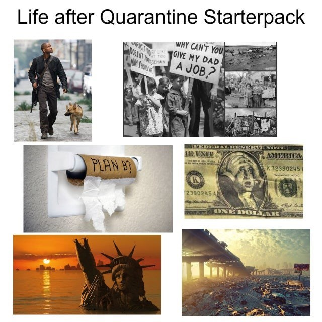 Text - Life after Quarantine Starterpack NARICT WHY CAN'T YOU GIVE MY DAD WEINT ANA JOB? EPEDERALR ENERVENOTE AMERICA IE UNIT K 72390245 PLAN B? 12390245 A ONE DO LLAR