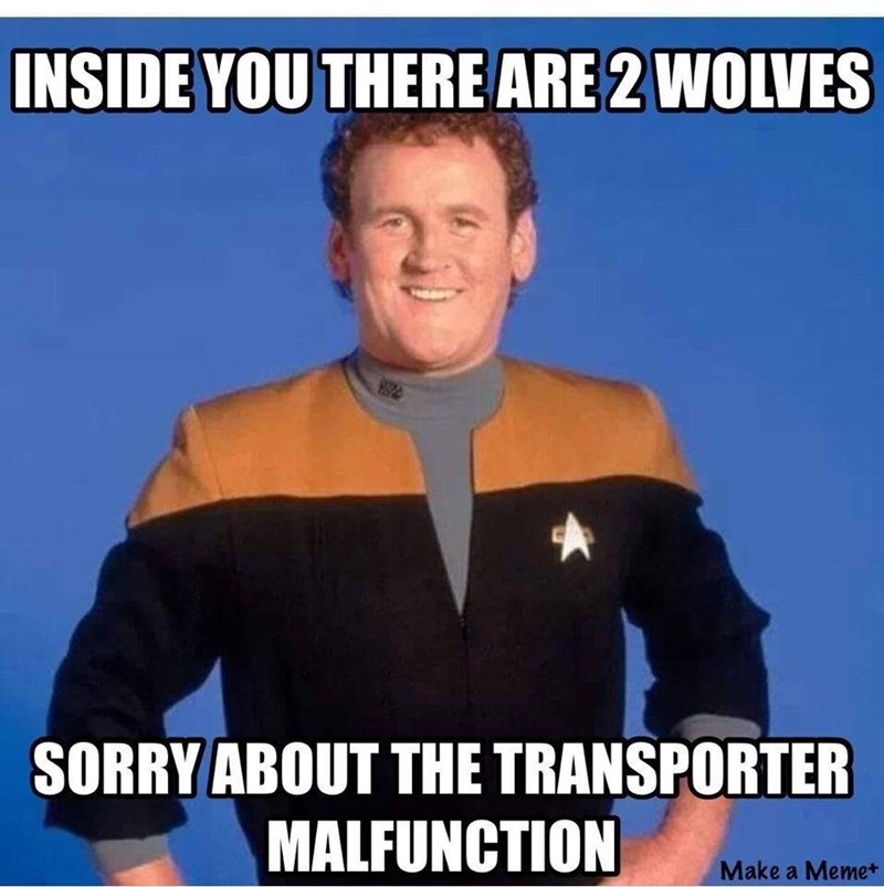 Internet meme - INSIDE YOU THERE ARE 2 WOLVES SORRY ABOUT THE TRANSPORTER MALFUNCTION Make a Meme+