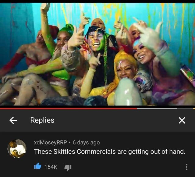 Youth - Replies xdMoseyRRP • 6 days ago These Skittles Commercials are getting out of hand. 154K
