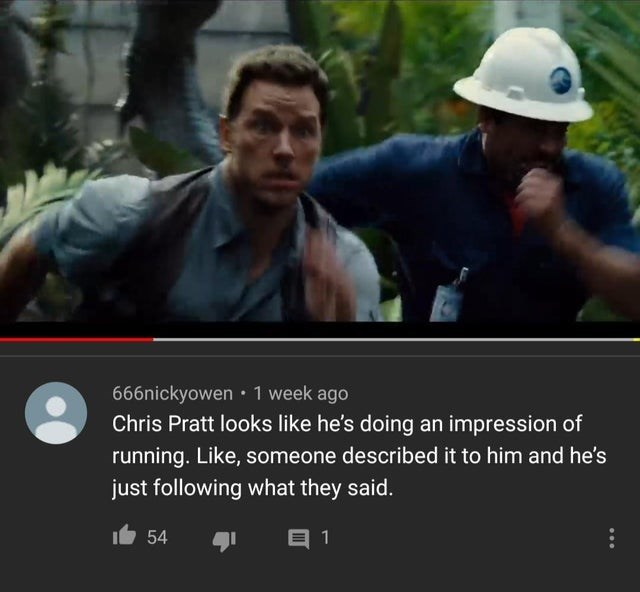 Movie - 666nickyowen :1 week ago Chris Pratt looks like he's doing an impression of running. Like, someone described it to him and he's just following what they said. It 54 目1