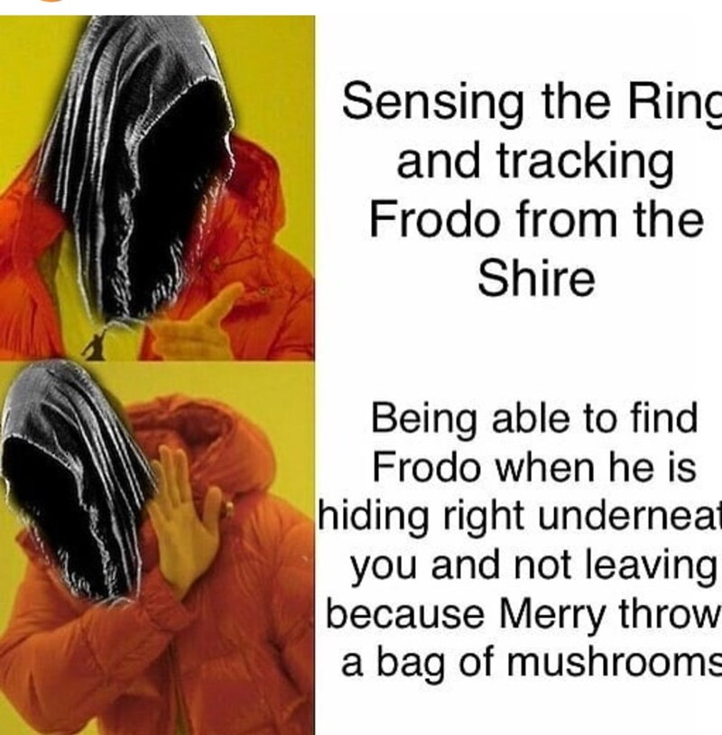 Text - Sensing the Ring and tracking Frodo from the Shire Being able to find Frodo when he is hiding right underneat you and not leaving because Merry throw a bag of mushrooms