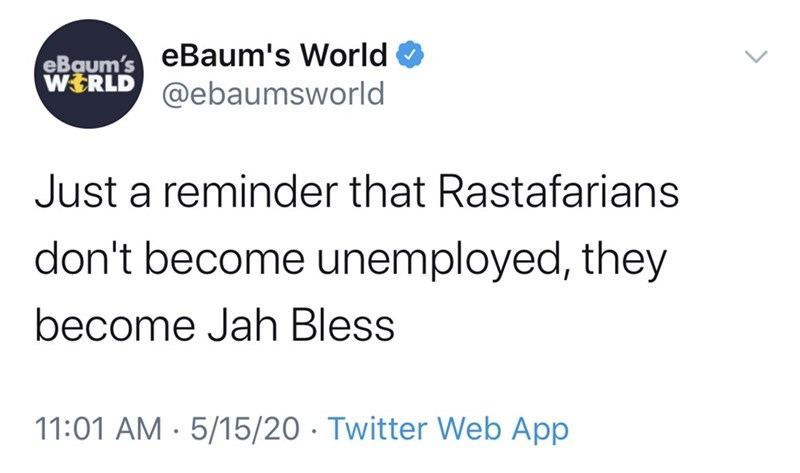 funny tweet eBaum's World Just a reminder that Rastafarians don't become unemployed, they become Jah Bless