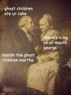 Text - ghost children ate ur cake there's icing on ur mouth george banish the ghost children martha