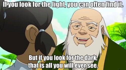 Cartoon - liyou look for the light, you can often find it But if you look for the dark that is all you will ever sée.