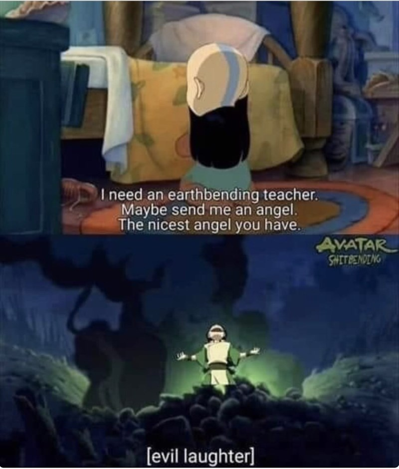 Adventure game - I need an earthbending teacher. Maybe send me an angel. The nicest angel you have. AVATAR SHITBENDING [evil laughter]