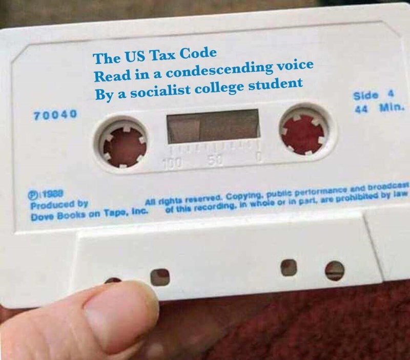 Compact cassette - The US Tax Code Read in a condescending voice By a socialist college student 70040 Side 4 44 Min. 100 50 1988 Produced by Dove Books on Tape, Inc. All rights reserved. Copying, publle pertormance and broadcast of this recording, in whole or in part, are prohibited by law