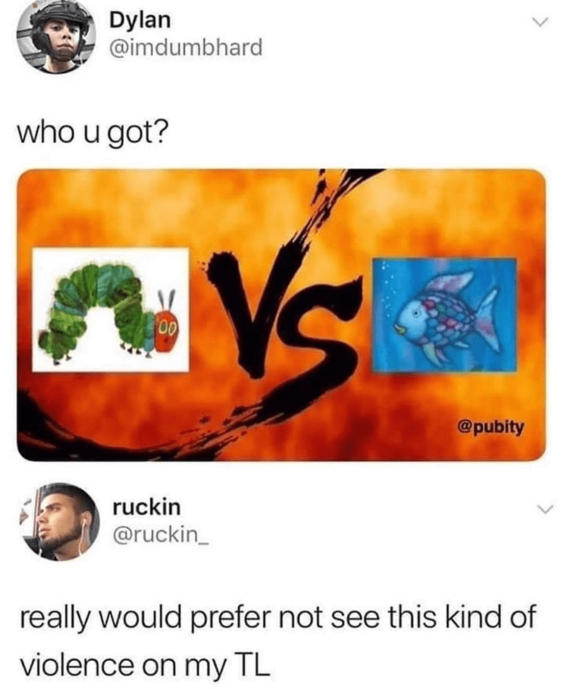 Funny meme about choosing between the very hungry caterpillar and rainbow fish, funny tweet, eric carle really would prefer not see this kind of violence on my TL