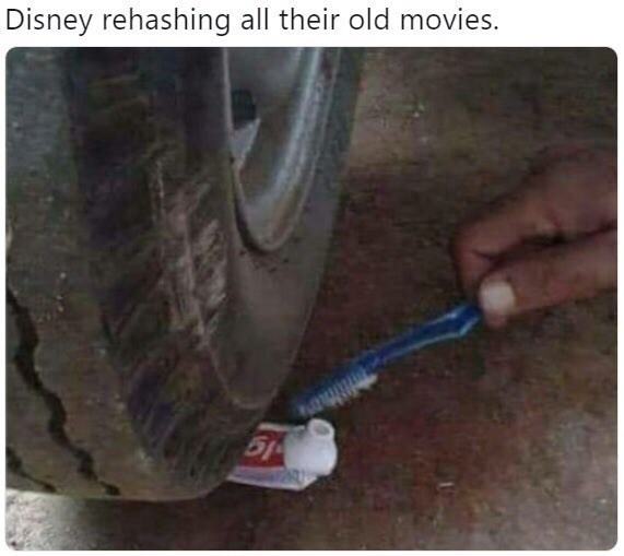 Tire - Disney rehashing all their old movies. 51