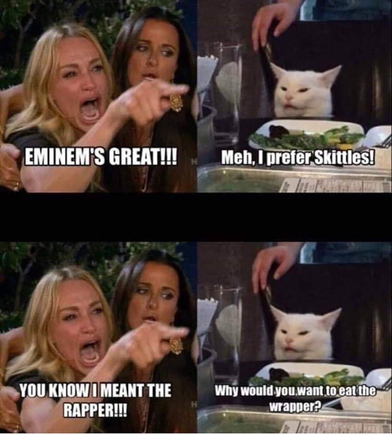 Facial expression - EMINEM'S GREAT!! Meh, I prefer Skittles! YOU KNOWI MEANT THE RAPPER!! Why would you.want to eat the wrapper?