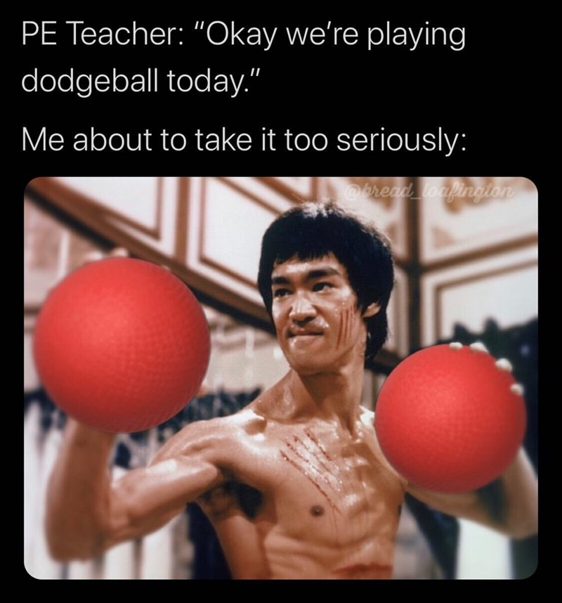 """Muscle - PE Teacher: """"Okay we're playing dodgeball today."""" Me about to take it too seriously: @bread loaingion"""