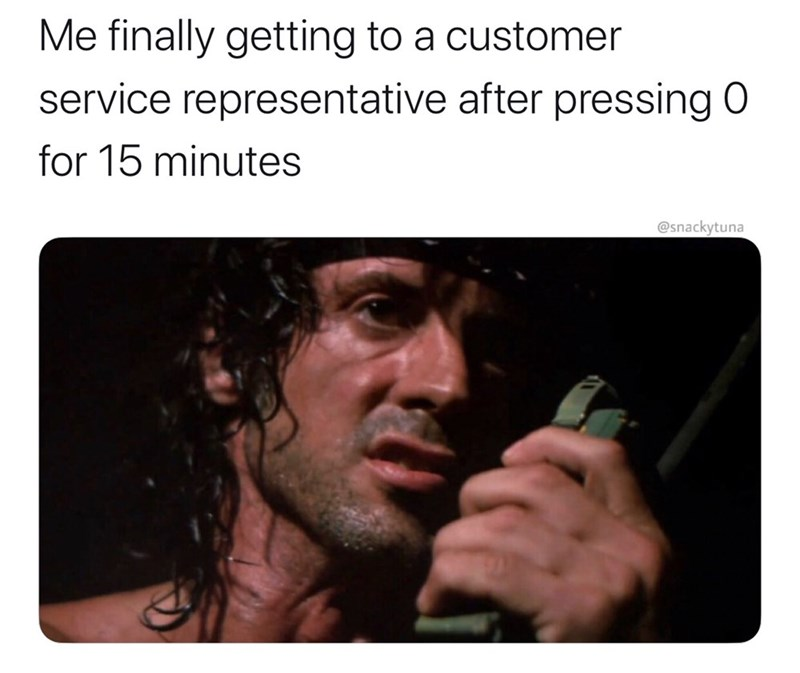 Text - Me finally getting to a customer service representative after pressing O for 15 minutes @snackytuna