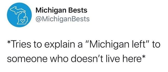 "Text - Michigan Bests @MichiganBests *Tries to explain a ""Michigan left"" to someone who doesn't live here*"