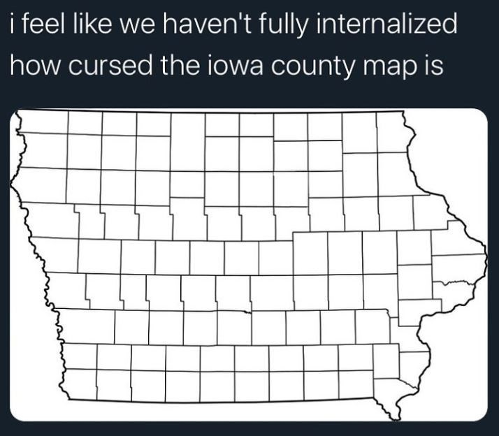 Text - i feel like we haven't fully internalized how cursed the iowa county map is