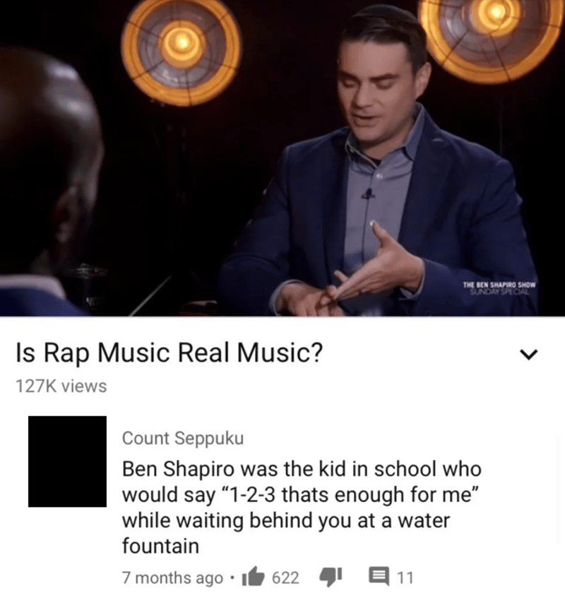 "Photo caption - THE BEN SHAPIRO SHOW SUNDAY SPECIAL Is Rap Music Real Music? 127K views Count Seppuku Ben Shapiro was the kid in school who would say ""1-2-3 thats enough for me"" while waiting behind you at a water fountain 7 months ago 622 11"