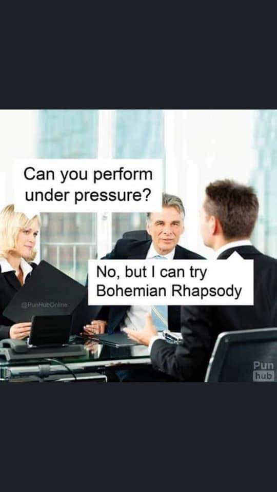 Job - Can you perform under pressure? No, but I can try Bohemian Rhapsody OPuntubonline Pun hub