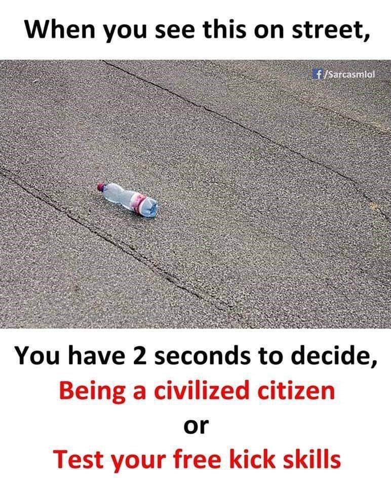Text - When you see this on street, f/Sarcasmlol You have 2 seconds to decide, Being a civilized citizen or Test your free kick skills