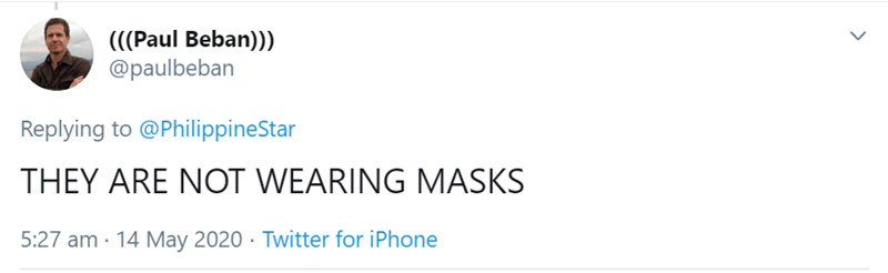 Text - (((Paul Beban)) @paulbeban Replying to @PhilippineStar THEY ARE NOT WEARING MASKS 5:27 am · 14 May 2020 · Twitter for iPhone >