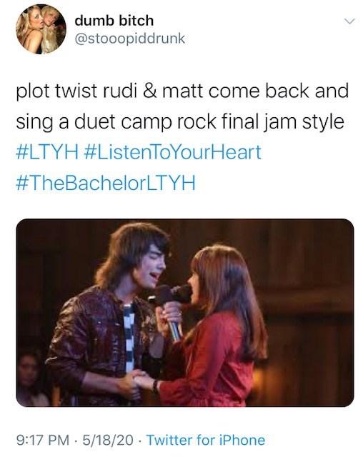 Text - dumb bitch @stooopiddrunk plot twist rudi & matt come back and sing a duet camp rock final jam style #LTYH #ListenToYourHeart #TheBachelorLTYH 9:17 PM · 5/18/20 · Twitter for iPhone