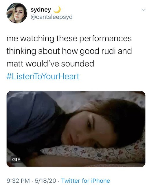 Text - sydney @cantsleepsyd me watching these performances thinking about how good rudi and matt would've sounded #ListenToYourHeart GIF 9:32 PM · 5/18/20 · Twitter for iPhone