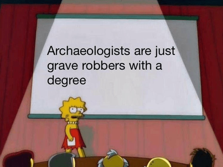 Cartoon - Archaeologists are just grave robbers with a degree