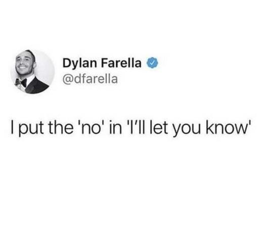 Text - Dylan Farella @dfarella I put the 'no' in 'l'Il let you know'