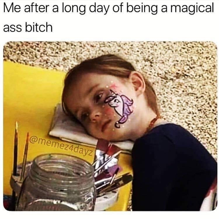 Nose - Me after a long day of being a magical ass bitch @memez4dayz