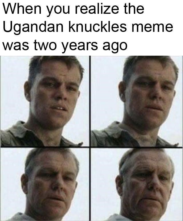 Face - When you realize the Ugandan knuckles meme was two years ago
