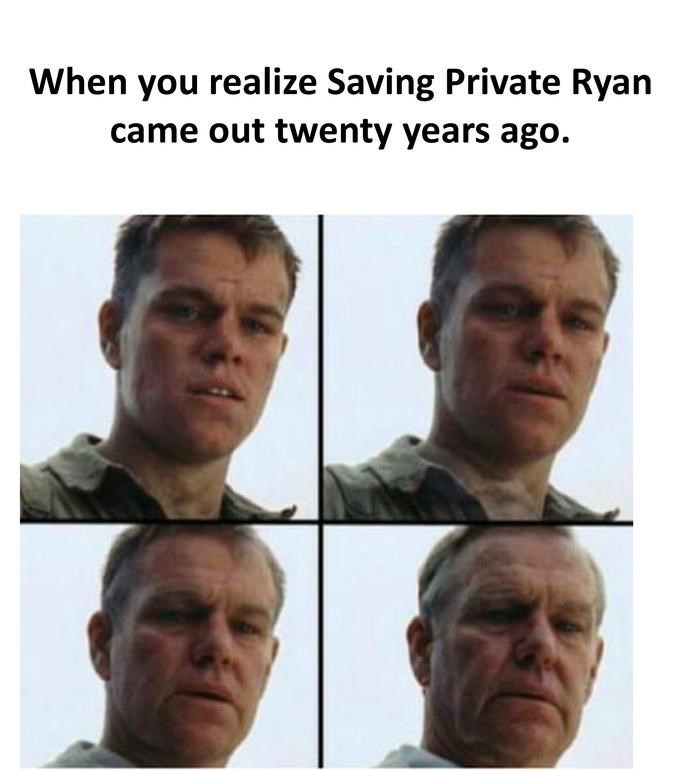 Face - When you realize Saving Private Ryan came out twenty years ago.