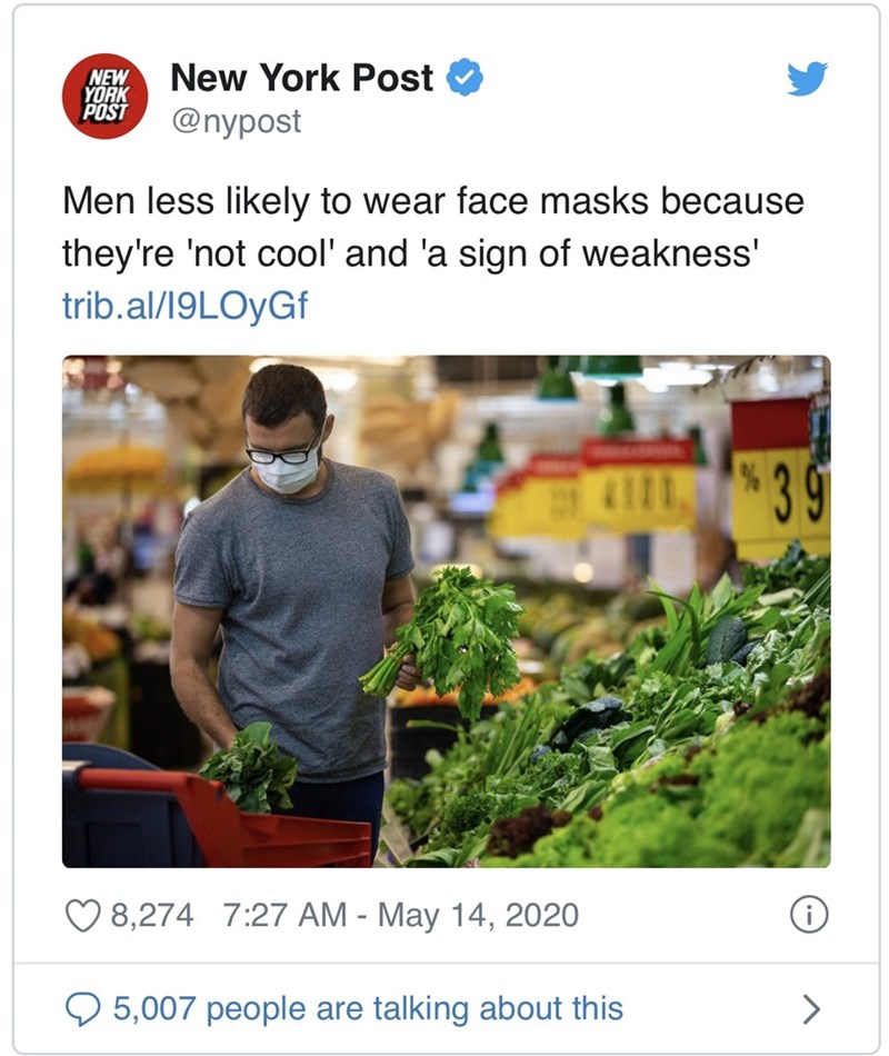 Product - NEW YORK POST New York Post O @nypost Men less likely to wear face masks because they're 'not cool' and 'a sign of weakness' trib.al/19LOyGf 39 8,274 7:27 AM - May 14, 2020 O 5,007 people are talking about this <>