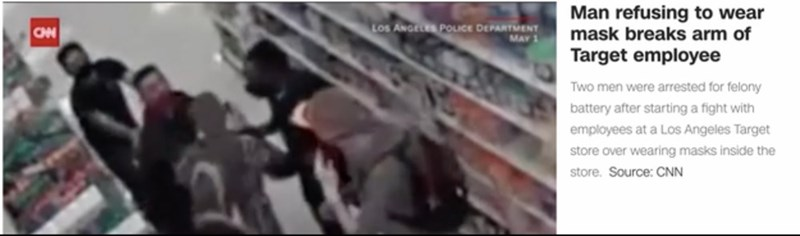 Mode of transport - Los ANGELES POLICE DEPARTMENT MAY 1 Man refusing to wear mask breaks arm of CAN Target employee Two men were arrested for felony battery after starting a fight with employees at a Los Angeles Target store over wearing masks inside the store. Source: CNN
