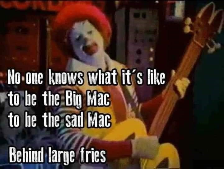 Cartoon - No-one knows what it's like to be the Big Mac to be the sad Mac Behind large fries