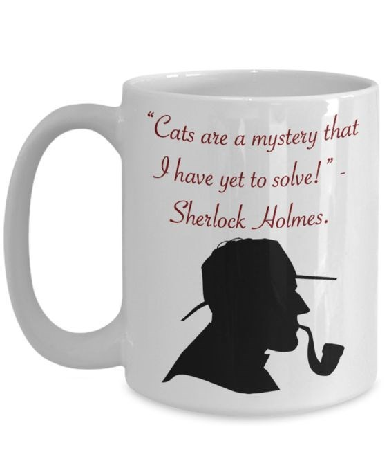 mug with a quote written on it Cats ate a mystery that I have yet to solve Sherlock Holmes