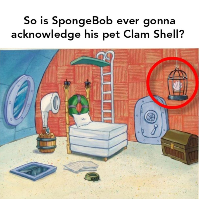 Cartoon - So is SpongeBob ever gonna acknowledge his pet Clam Shell? GAR