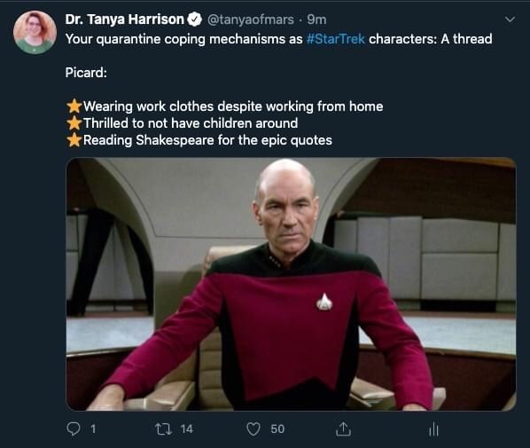 Screenshot - Dr. Tanya Harrison o @tanyaofmars 9m Your quarantine coping mechanisms as #StarTrek characters: A thread Picard: rWearing work clothes despite working from home Thrilled to not have children around rReading Shakespeare for the epic quotes t7 14 50