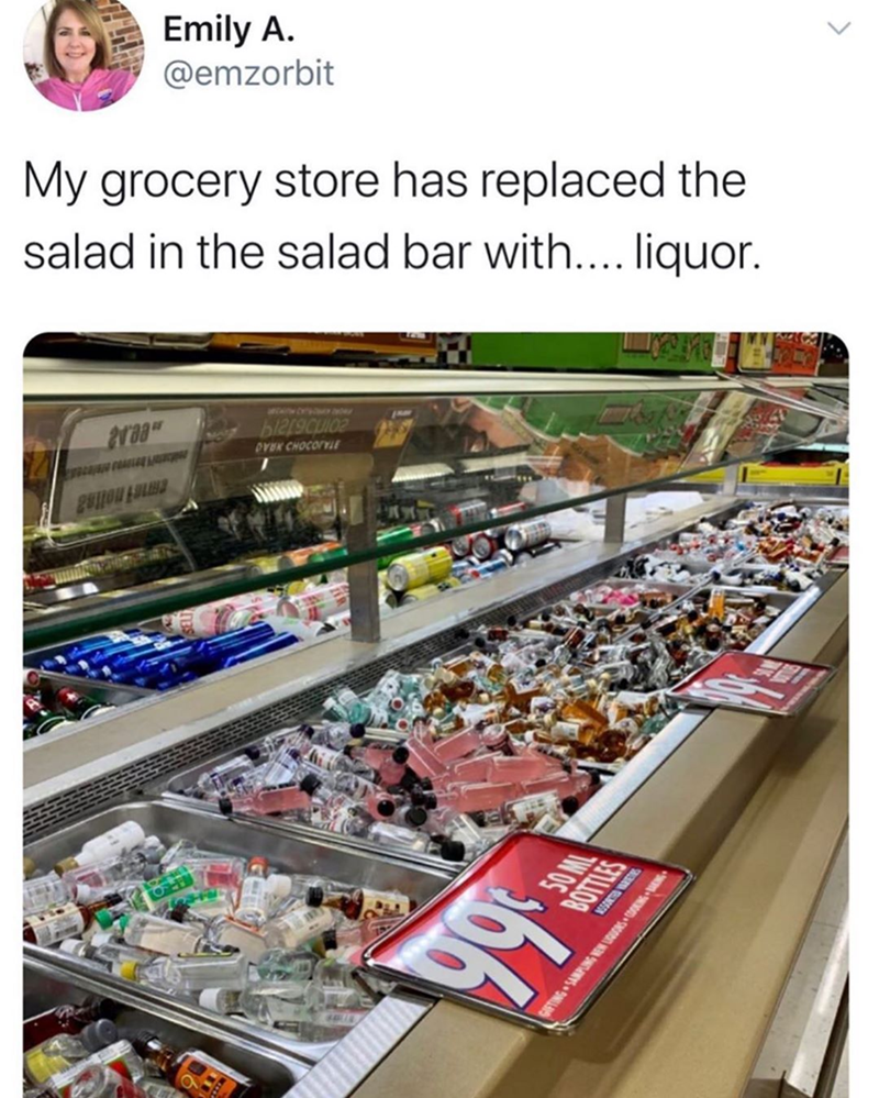 Funny tweet about a grocery store that replaced the salad bar with liquor | Emily A. @emzorbit My grocery store has replaced the salad in the salad bar with.... liquor.