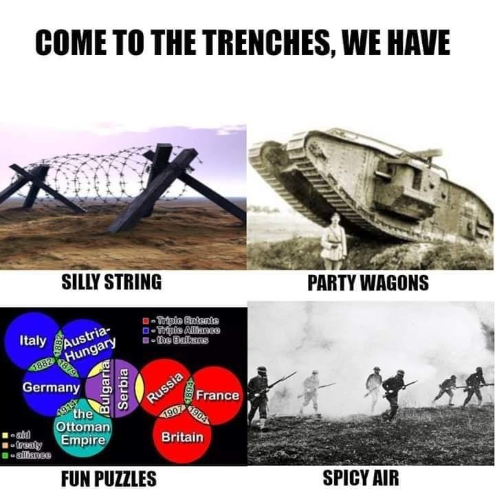 Vehicle - COME TO THE TRENCHES, WE HAVE SILLY STRING PARTY WAGONS -Tripie Entente - Tripie Alance -he Baikans Italy Austria- 1882 Hungary Germany 1914 the France 1907 1904 Russia Ottoman Empire -treaty B-allbanee Britain FUN PUZZLES SPICY AIR 1879 Bulgaria Serbia