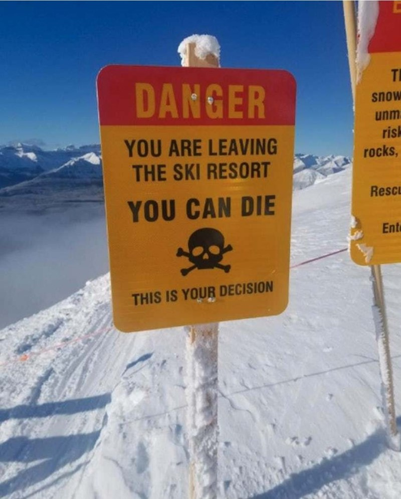 Geological phenomenon - DANGER snow YOU ARE LEAVING THE SKI RESORT unm rish rocks, RescL YOU CAN DIE Ente THIS IS YOUR DECISION
