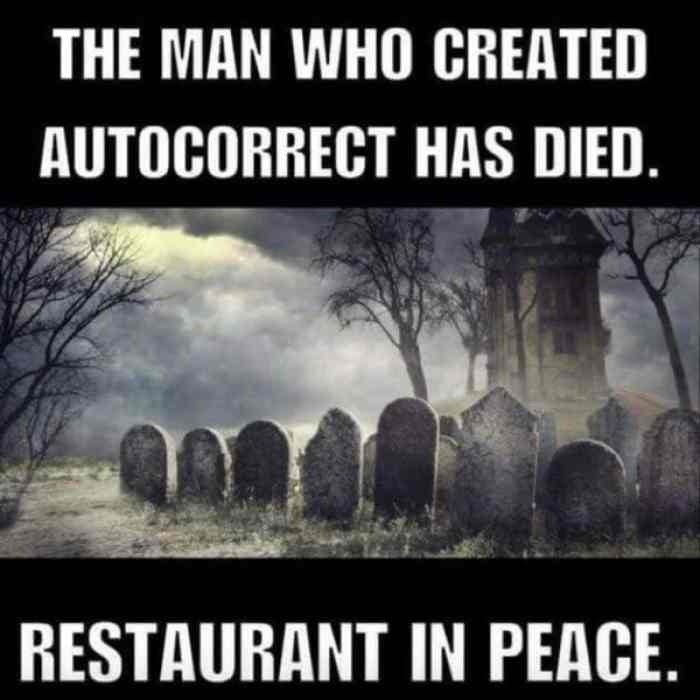 Text - THE MAN WHO CREATED AUTOCORRECT HAS DIED. RESTAURANT IN PEACE.