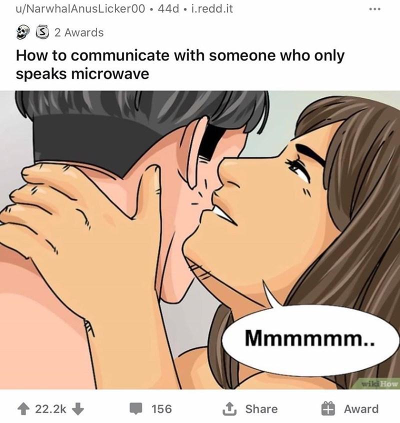 Cartoon - u/NarwhalAnusLicker00 • 44d • i.redd.it 2 Awards How to communicate with someone who only speaks microwave Mmmmmm.. wiki How 22.2k 156 1 Share Award