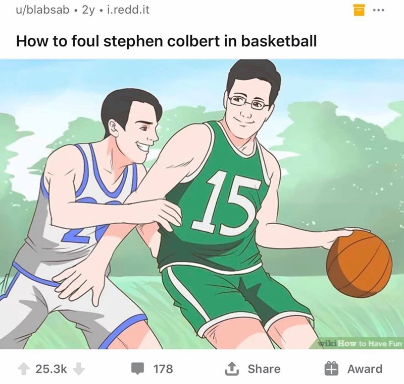 Basketball player - u/blabsab • 2y • i.redd.it How to foul stephen colbert in basketball 15 wiki How to Have Fun 25.3k 178 1 Share Award