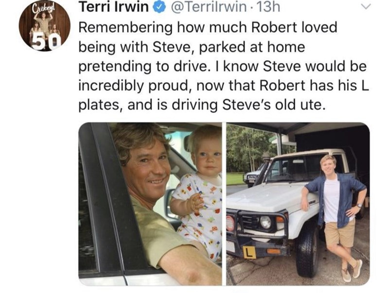 Vehicle - Crukey! Terri Irwin @Terrilrwin 13h Remembering how much Robert loved being with Steve, parked at home pretending to drive. I know Steve would be incredibly proud, now that Robert has his L plates, and is driving Steve's old ute. 50